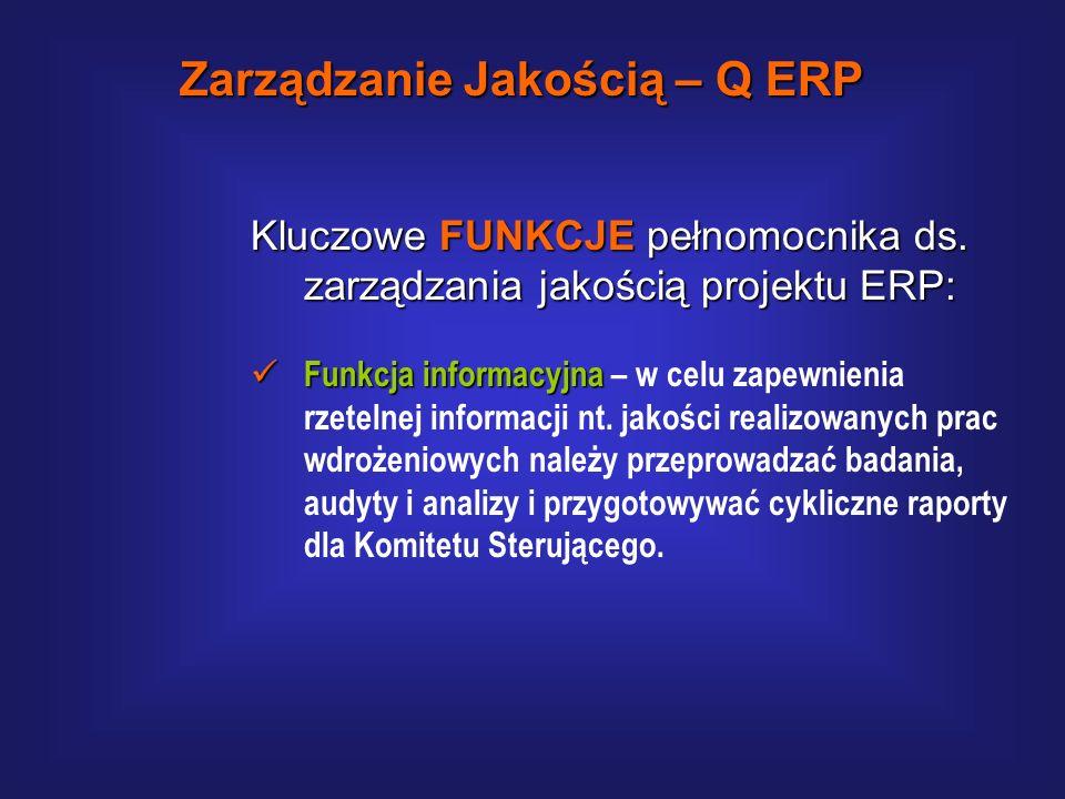 Kluczowe FUNKCJE pełnomocnika ds. zarządzania jakością projektu ERP: Funkcja doradcza Funkcja doradcza – dla zagwarantowania pełnej realizacji celów s