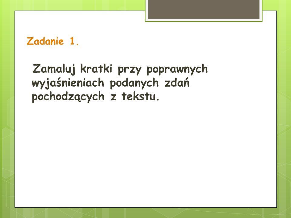Zadanie 1. Zamaluj kratki przy poprawnych wyjaśnieniach podanych zdań pochodzących z tekstu.