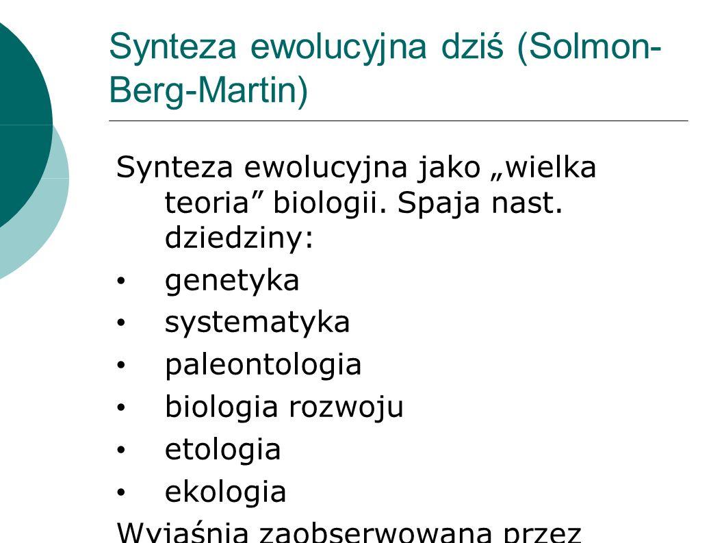 Synteza ewolucyjna dziś (Solmon- Berg-Martin) Synteza ewolucyjna jako wielka teoria biologii.