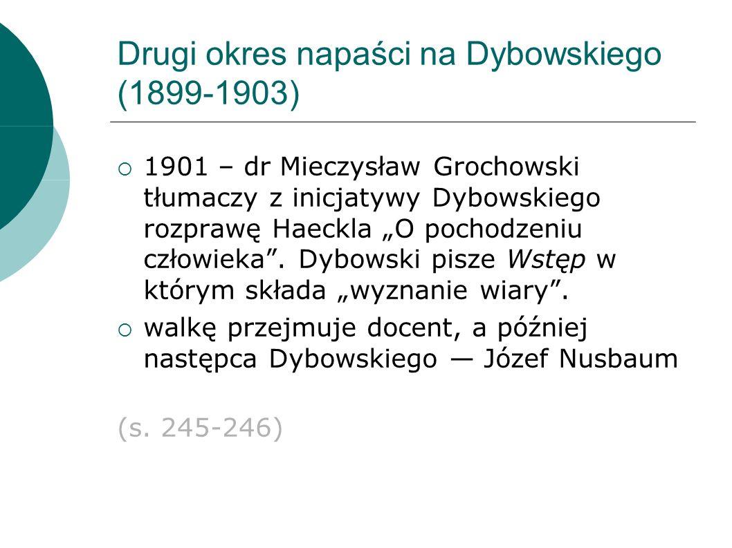 Drugi okres napaści na Dybowskiego (1899-1903) 1901 – dr Mieczysław Grochowski tłumaczy z inicjatywy Dybowskiego rozprawę Haeckla O pochodzeniu człowieka.