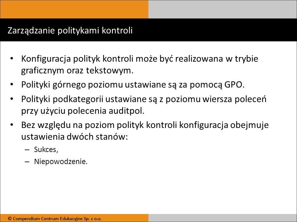 Zarządzanie politykami kontroli Konfiguracja polityk kontroli może być realizowana w trybie graficznym oraz tekstowym. Polityki górnego poziomu ustawi
