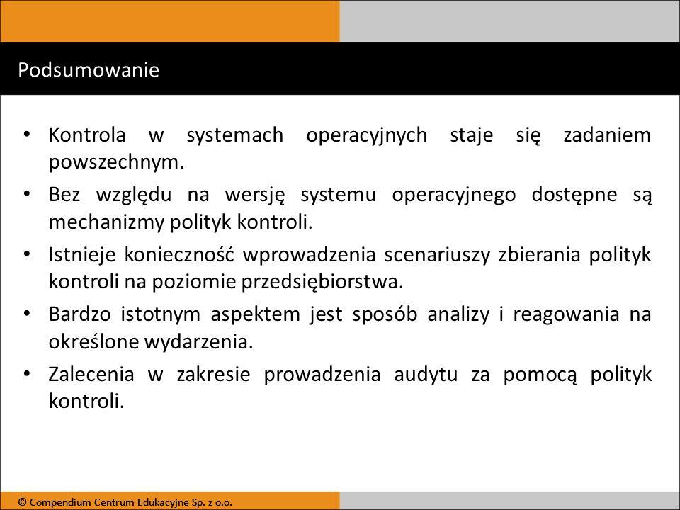 Podsumowanie Kontrola w systemach operacyjnych staje się zadaniem powszechnym. Bez względu na wersję systemu operacyjnego dostępne są mechanizmy polit