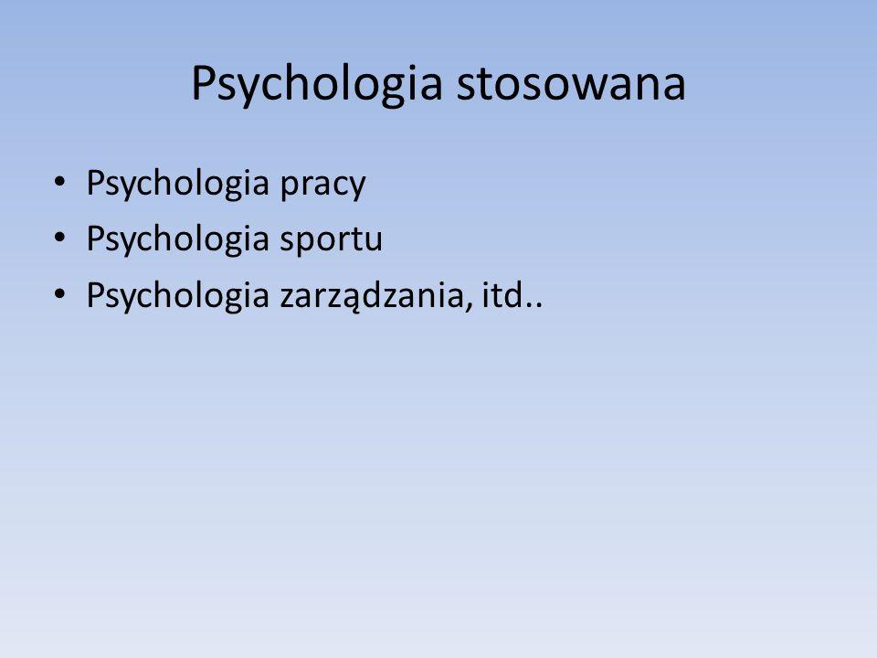 Psychologia pracy Psychologia sportu Psychologia zarządzania, itd..