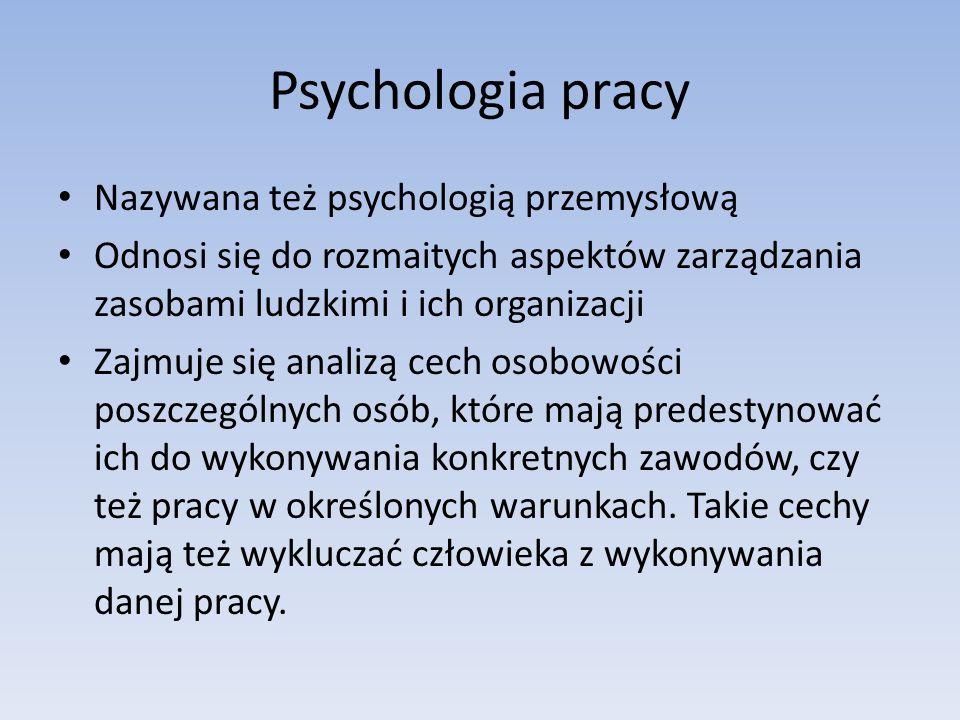 Nazywana też psychologią przemysłową Odnosi się do rozmaitych aspektów zarządzania zasobami ludzkimi i ich organizacji Zajmuje się analizą cech osobow