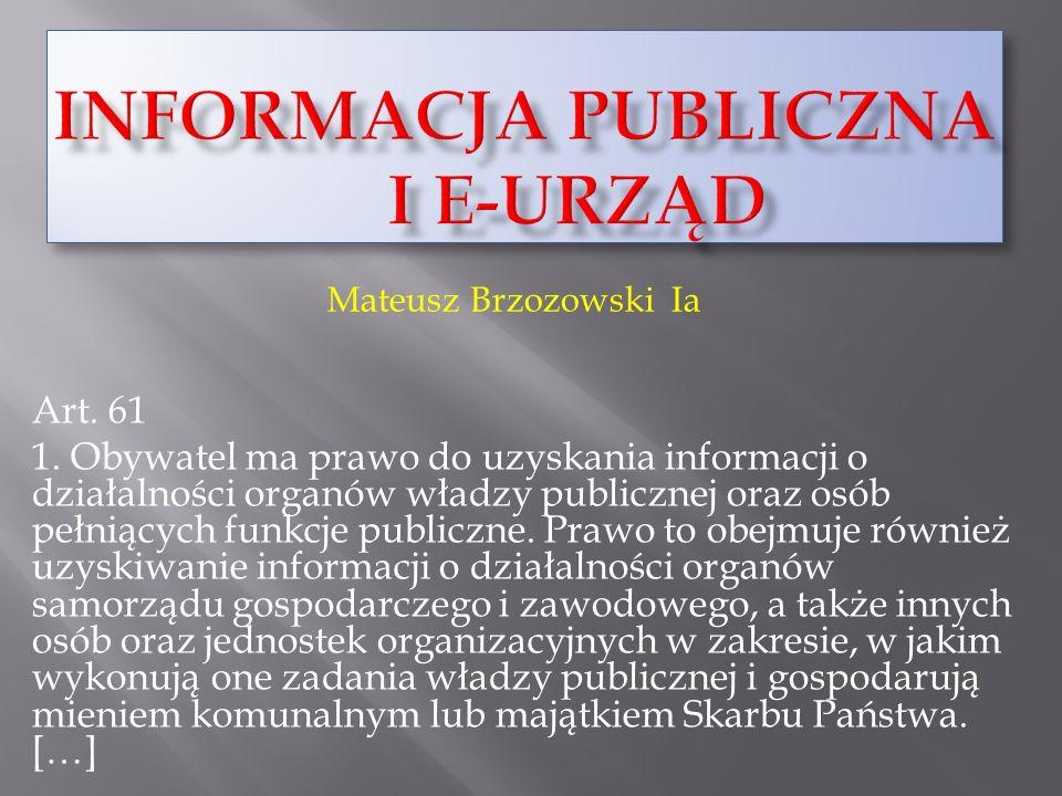 Art. 61 1. Obywatel ma prawo do uzyskania informacji o działalności organów władzy publicznej oraz osób pełniących funkcje publiczne. Prawo to obejmuj