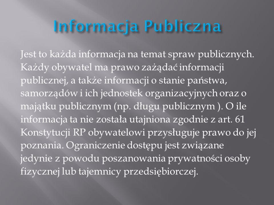 Jest to każda informacja na temat spraw publicznych. Każdy obywatel ma prawo zażądać informacji publicznej, a także informacji o stanie państwa, samor