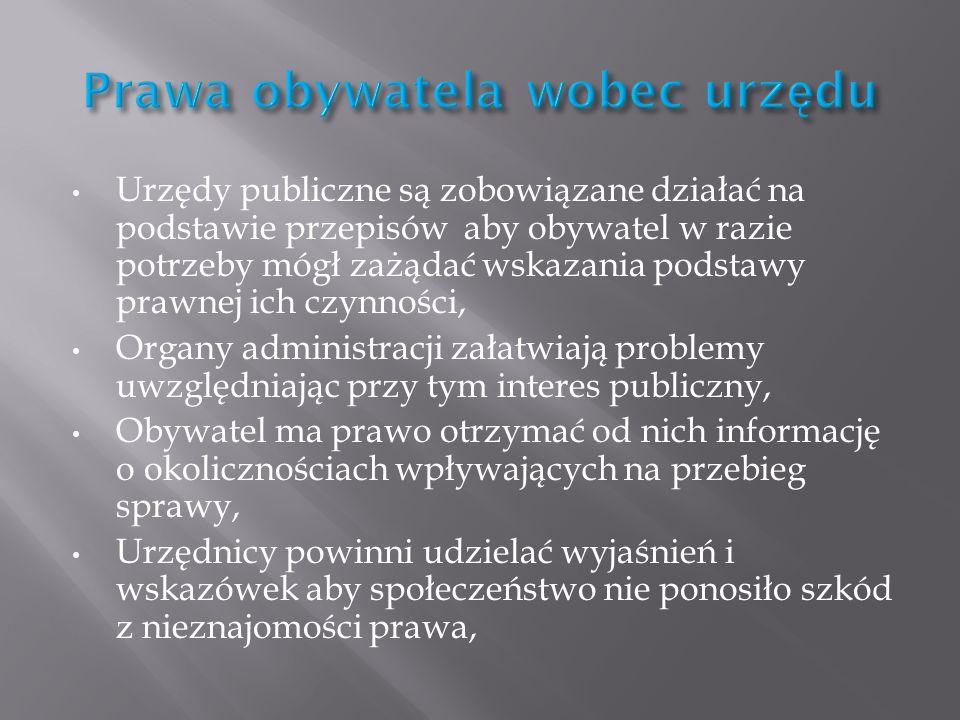 Urzędy publiczne są zobowiązane działać na podstawie przepisów aby obywatel w razie potrzeby mógł zażądać wskazania podstawy prawnej ich czynności, Or