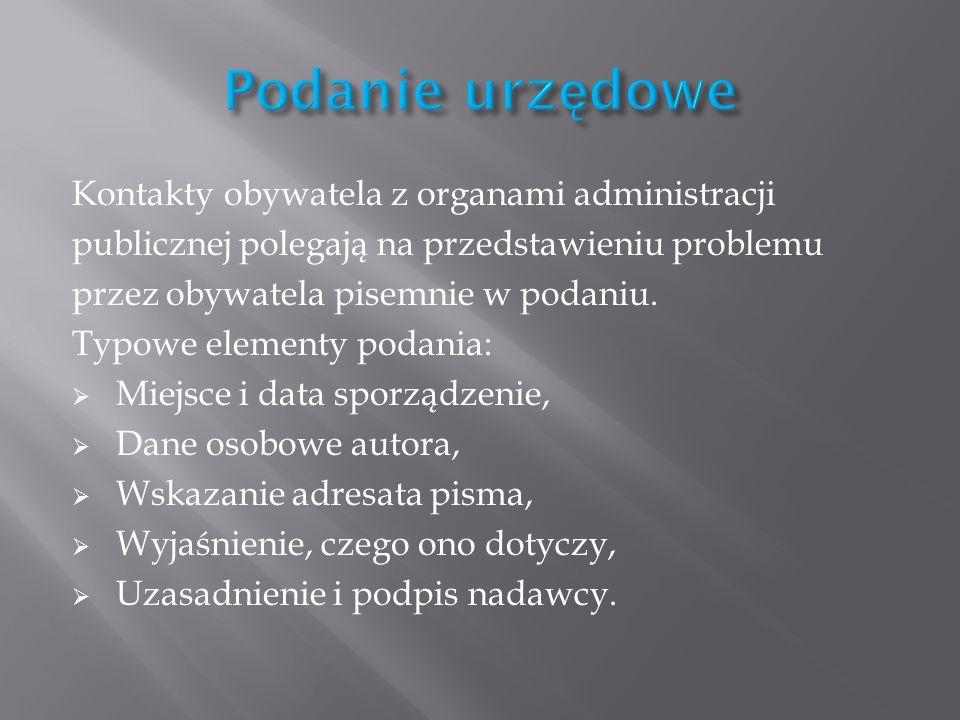 Kontakty obywatela z organami administracji publicznej polegają na przedstawieniu problemu przez obywatela pisemnie w podaniu. Typowe elementy podania