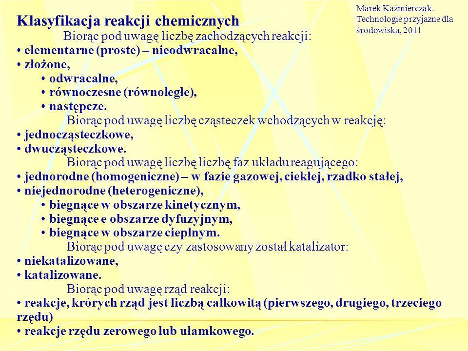 Klasyfikacja reakcji chemicznych Biorąc pod uwagę liczbę zachodzących reakcji: elementarne (proste) – nieodwracalne, złożone, odwracalne, równoczesne
