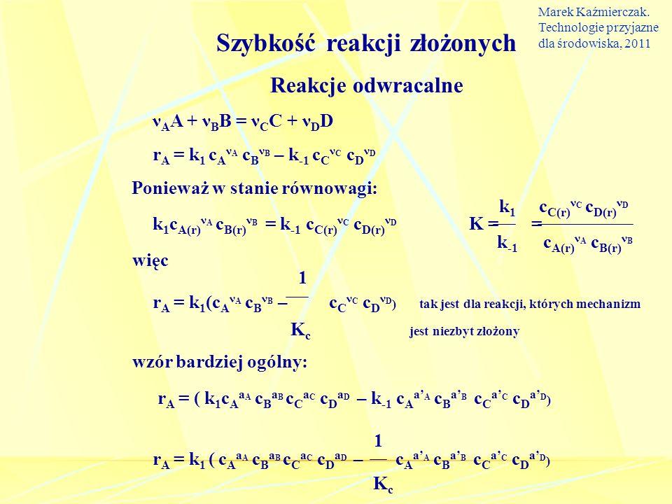 Szybkość reakcji złożonych Reakcje odwracalne ν A A + ν B B = ν C C + ν D D r A = k 1 c A ν A c B ν B – k -1 c C ν C c D ν D Ponieważ w stanie równowa