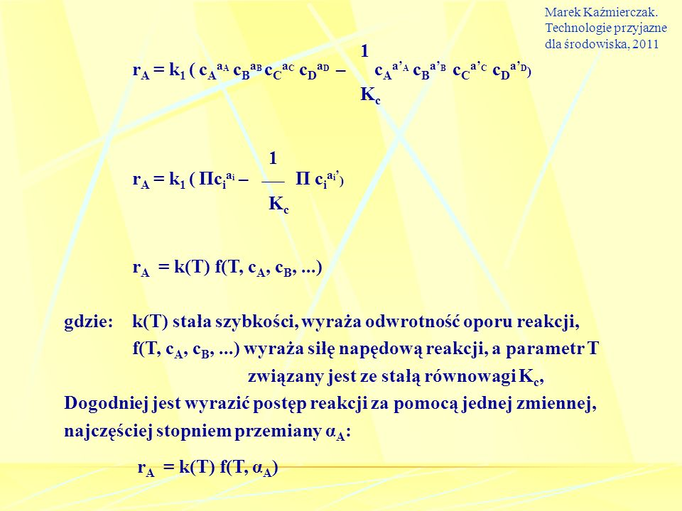 1 r A = k 1 ( c A a A c B a B c C a C c D a D – c A a A c B a B c C a C c D a D ) K c 1 r A = k 1 ( Πc i a i – Π c i a i ) K c r A = k(T) f(T, c A, c