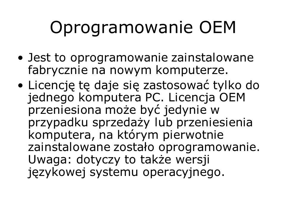 Oprogramowanie OEM Jest to oprogramowanie zainstalowane fabrycznie na nowym komputerze. Licencję tę daje się zastosować tylko do jednego komputera PC.