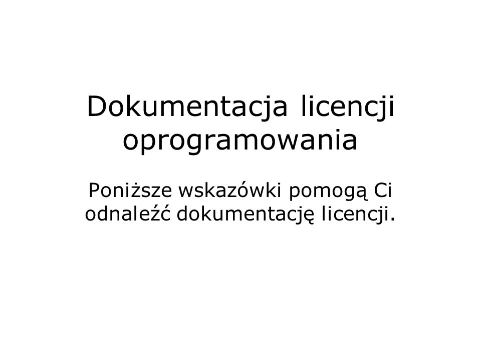 Dokumentacja licencji oprogramowania Poniższe wskazówki pomogą Ci odnaleźć dokumentację licencji.