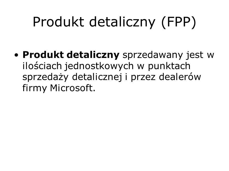 Produkt detaliczny (FPP) Produkt detaliczny sprzedawany jest w ilościach jednostkowych w punktach sprzedaży detalicznej i przez dealerów firmy Microso