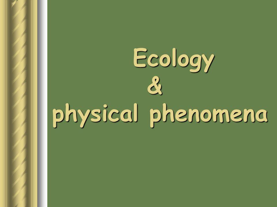 Ecology& physical phenomena
