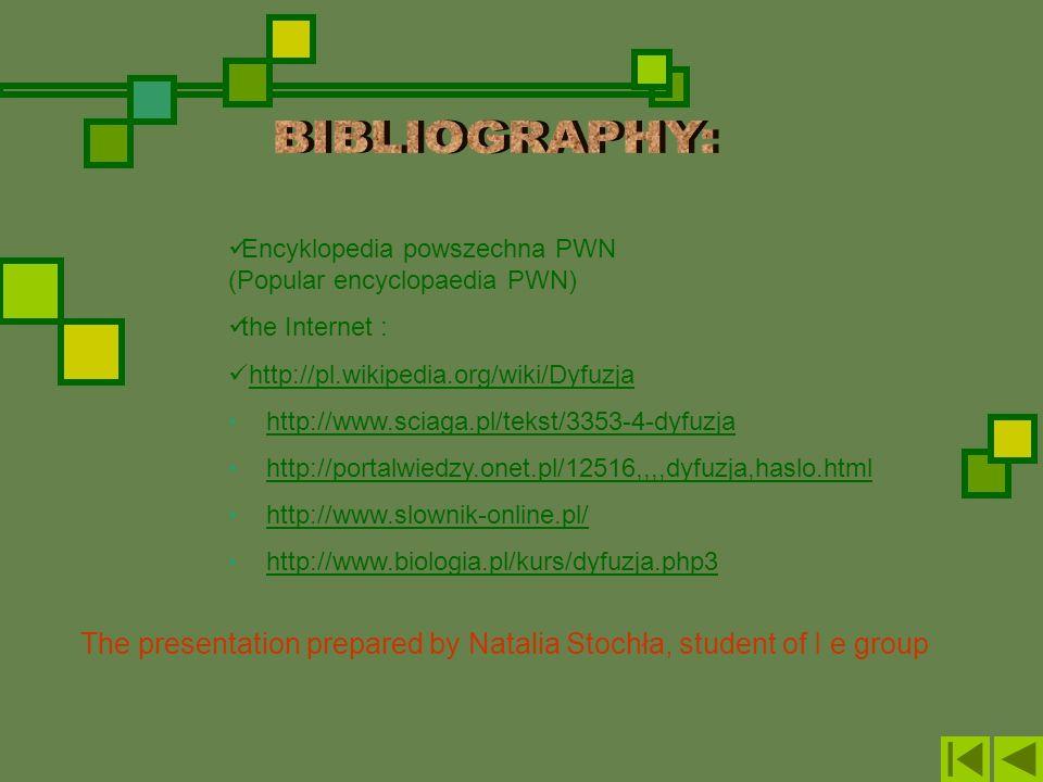 The presentation prepared by Natalia Stochła, student of I e group Encyklopedia powszechna PWN (Popular encyclopaedia PWN) the Internet : http://pl.wi