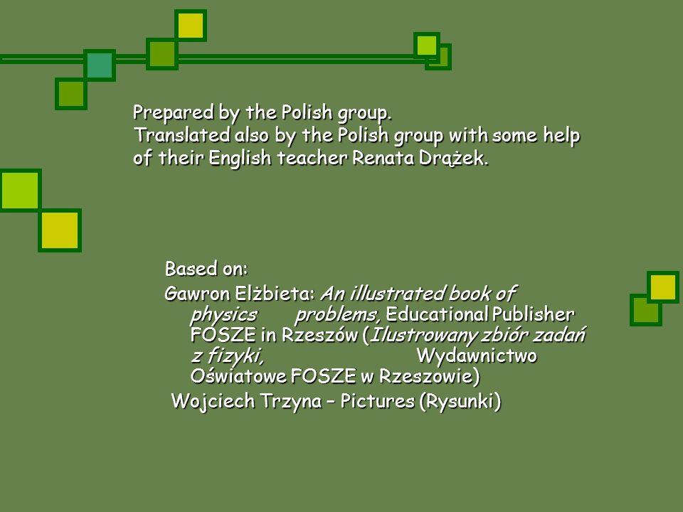 Prepared by the Polish group. Translated also by the Polish group with some help of their English teacher Renata Drążek. Based on: Gawron Elżbieta: An