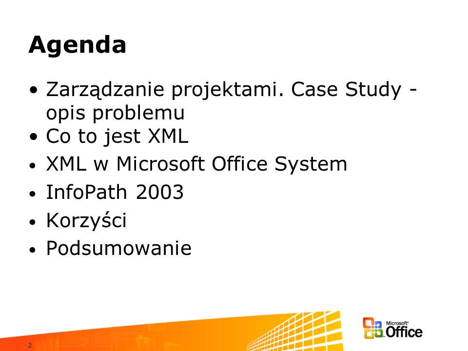 2 Agenda Zarządzanie projektami. Case Study - opis problemu Co to jest XML XML w Microsoft Office System InfoPath 2003 Korzyści Podsumowanie