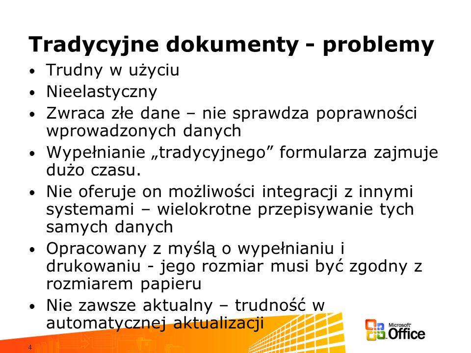 4 Tradycyjne dokumenty - problemy Trudny w użyciu Nieelastyczny Zwraca złe dane – nie sprawdza poprawności wprowadzonych danych Wypełnianie tradycyjnego formularza zajmuje dużo czasu.