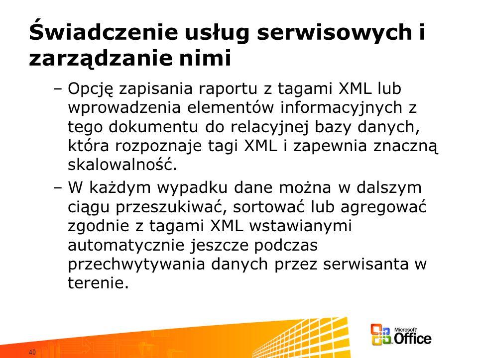 40 Świadczenie usług serwisowych i zarządzanie nimi –Opcję zapisania raportu z tagami XML lub wprowadzenia elementów informacyjnych z tego dokumentu do relacyjnej bazy danych, która rozpoznaje tagi XML i zapewnia znaczną skalowalność.