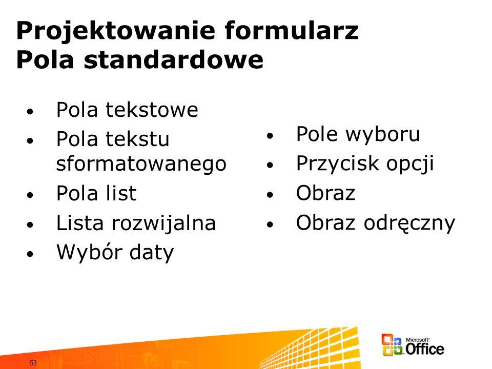 53 Projektowanie formularz Pola standardowe Pola tekstowe Pola tekstu sformatowanego Pola list Lista rozwijalna Wybór daty Pole wyboru Przycisk opcji