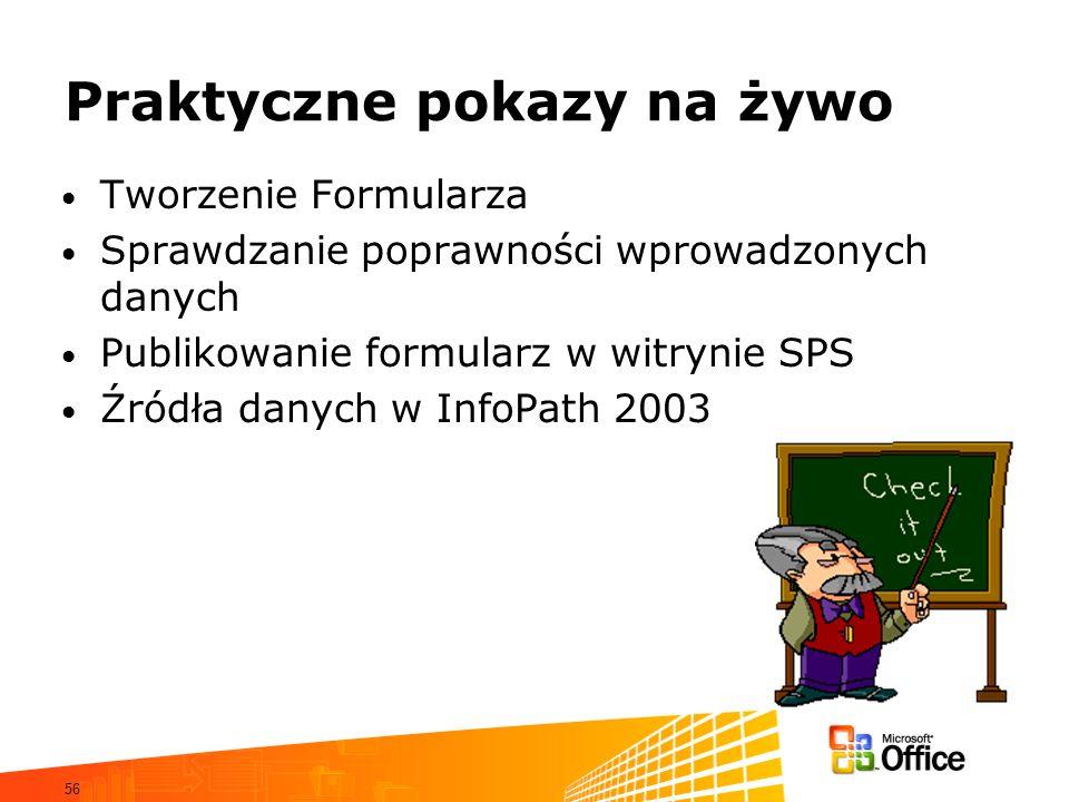 56 Praktyczne pokazy na żywo Tworzenie Formularza Sprawdzanie poprawności wprowadzonych danych Publikowanie formularz w witrynie SPS Źródła danych w InfoPath 2003
