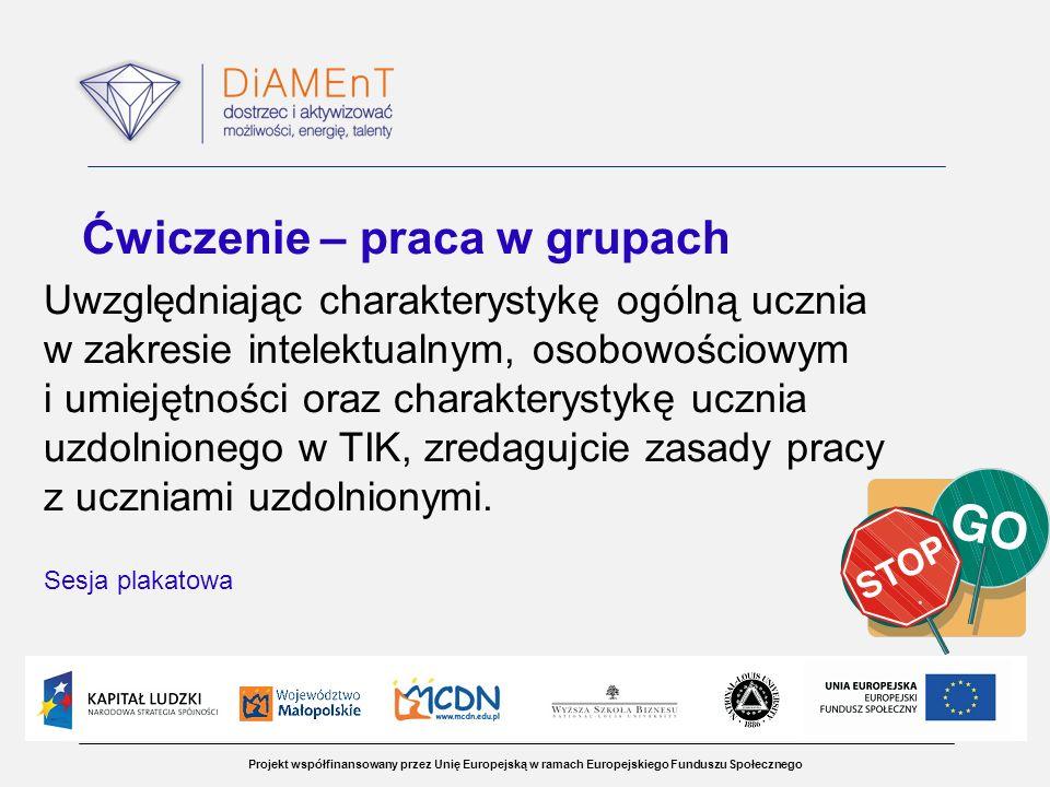 Projekt współfinansowany przez Unię Europejską w ramach Europejskiego Funduszu Społecznego Ćwiczenie – praca w grupach Uwzględniając charakterystykę o