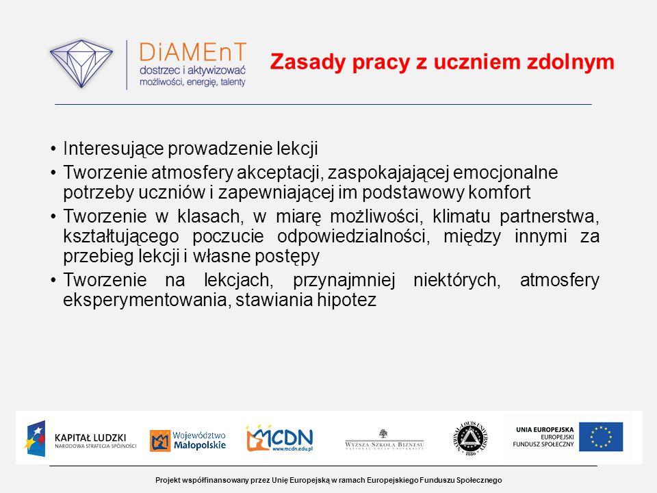 Projekt współfinansowany przez Unię Europejską w ramach Europejskiego Funduszu Społecznego Zasady pracy z uczniem zdolnym Interesujące prowadzenie lek