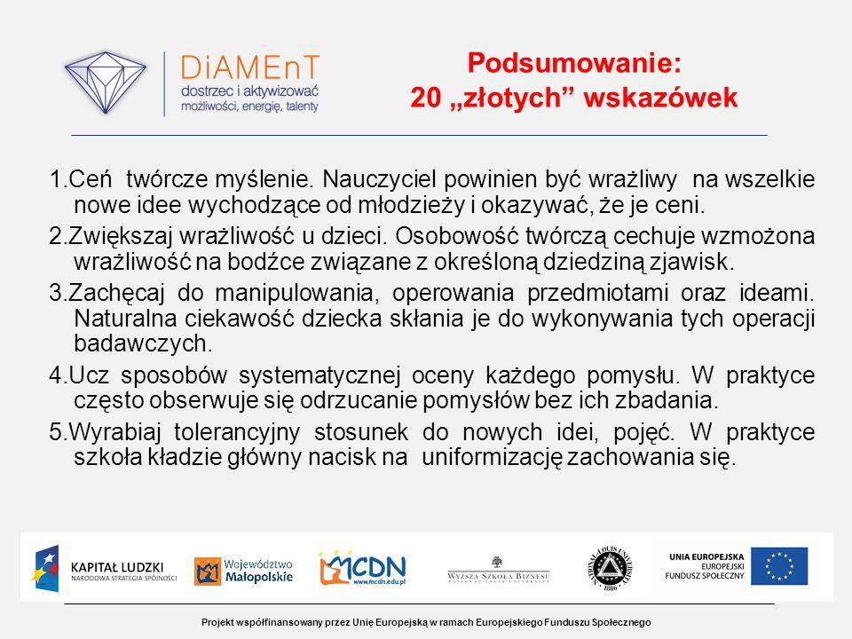 Projekt współfinansowany przez Unię Europejską w ramach Europejskiego Funduszu Społecznego Podsumowanie: 20 złotych wskazówek 1.Ceń twórcze myślenie.