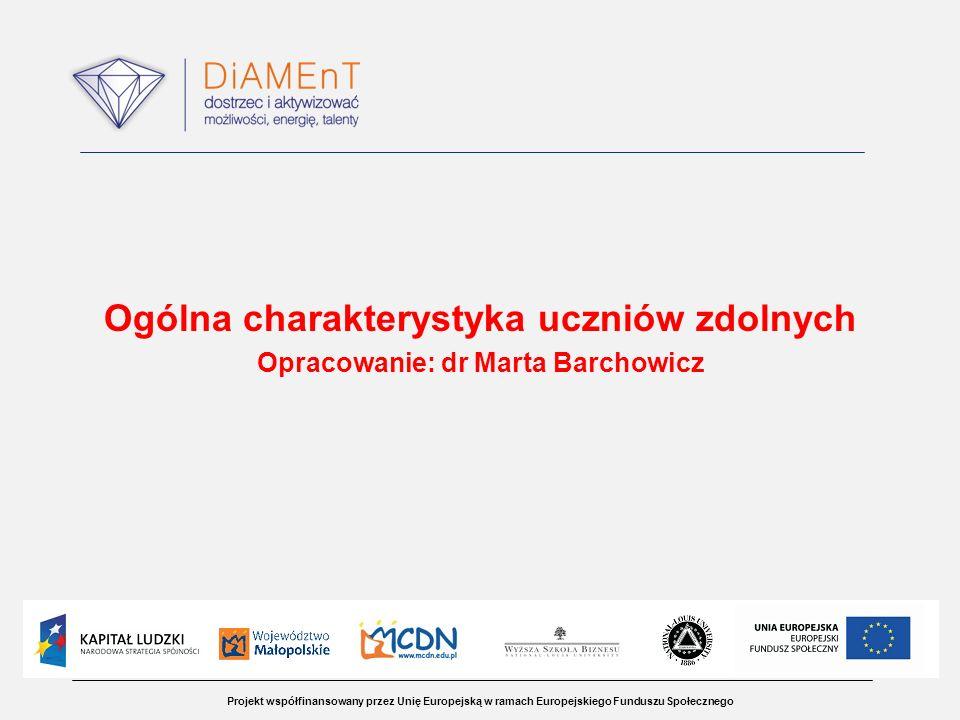 Projekt współfinansowany przez Unię Europejską w ramach Europejskiego Funduszu Społecznego Ogólna charakterystyka uczniów zdolnych Opracowanie: dr Mar