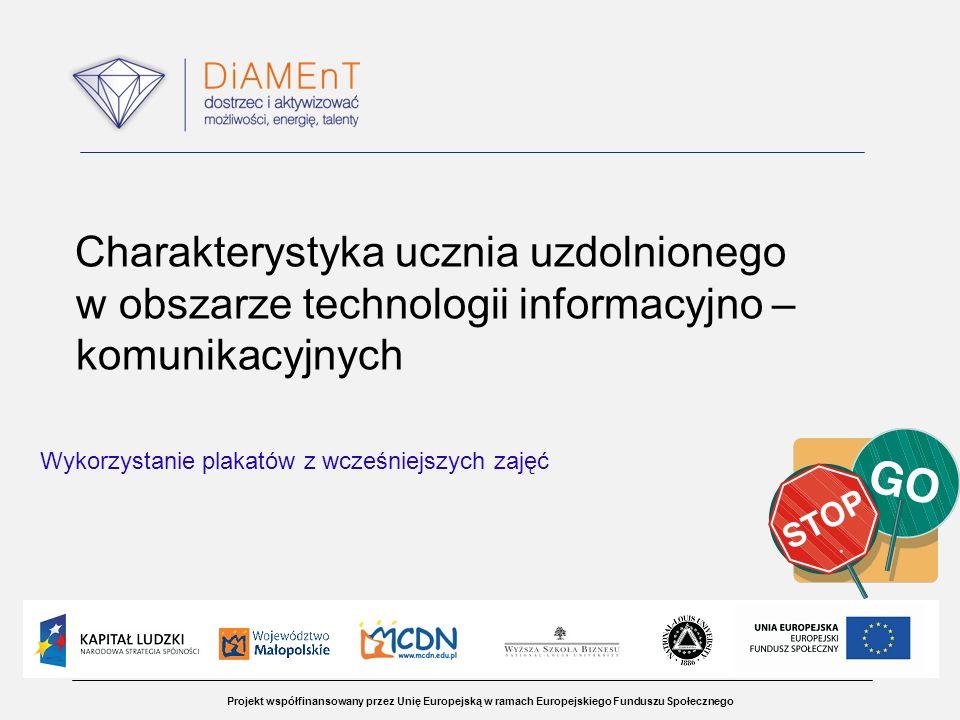 Projekt współfinansowany przez Unię Europejską w ramach Europejskiego Funduszu Społecznego Charakterystyka ucznia uzdolnionego w obszarze technologii