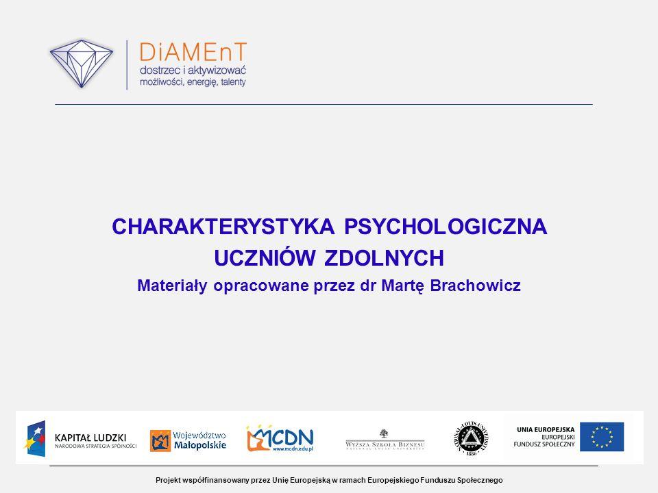 Projekt współfinansowany przez Unię Europejską w ramach Europejskiego Funduszu Społecznego CHARAKTERYSTYKA PSYCHOLOGICZNA UCZNIÓW ZDOLNYCH Materiały o