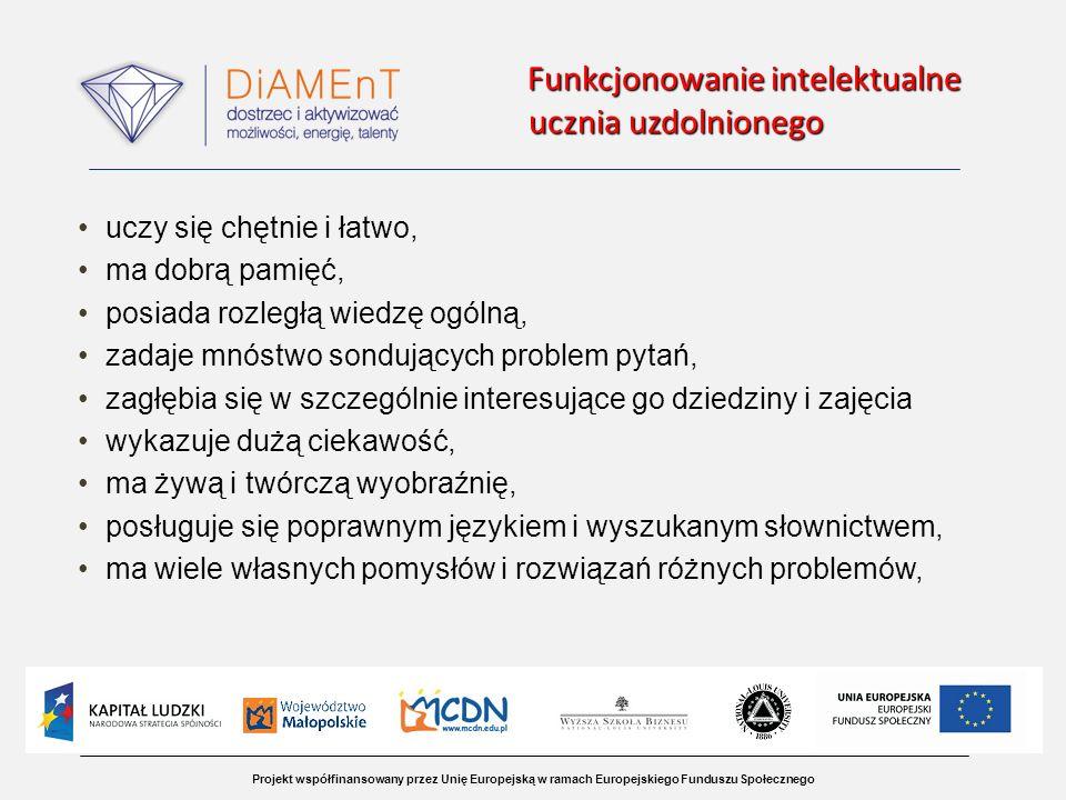 Projekt współfinansowany przez Unię Europejską w ramach Europejskiego Funduszu Społecznego Funkcjonowanie intelektualne ucznia uzdolnionego uczy się c