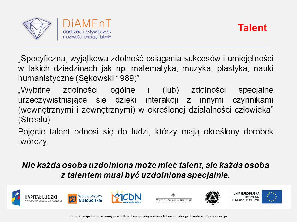 Projekt współfinansowany przez Unię Europejską w ramach Europejskiego Funduszu Społecznego Talent Specyficzna, wyjątkowa zdolność osiągania sukcesów i