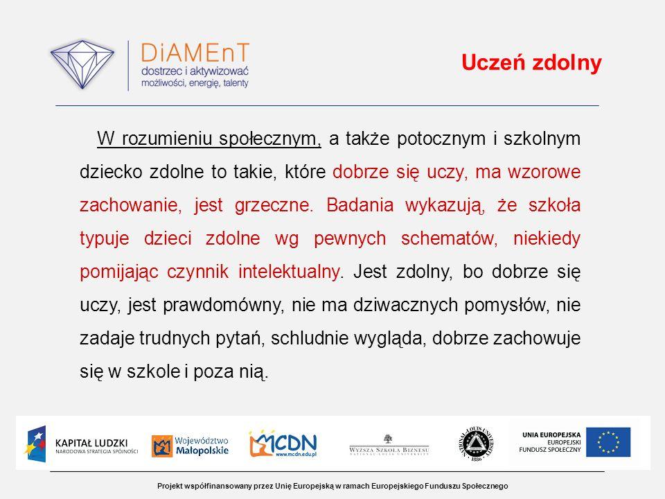 Projekt współfinansowany przez Unię Europejską w ramach Europejskiego Funduszu Społecznego Uczeń zdolny W rozumieniu społecznym, a także potocznym i s