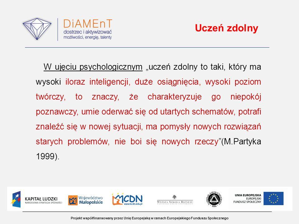 Projekt współfinansowany przez Unię Europejską w ramach Europejskiego Funduszu Społecznego Uczeń zdolny W ujęciu psychologicznym uczeń zdolny to taki,