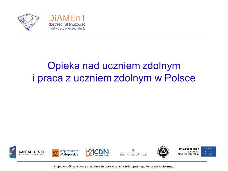 Projekt współfinansowany przez Unię Europejską w ramach Europejskiego Funduszu Społecznego Opieka nad uczniem zdolnym i praca z uczniem zdolnym w Polsce