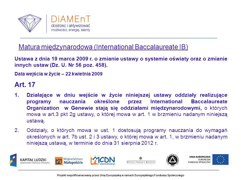 Projekt współfinansowany przez Unię Europejską w ramach Europejskiego Funduszu Społecznego Matura międzynarodowa (International Baccalaureate IB) Ustawa z dnia 19 marca 2009 r.