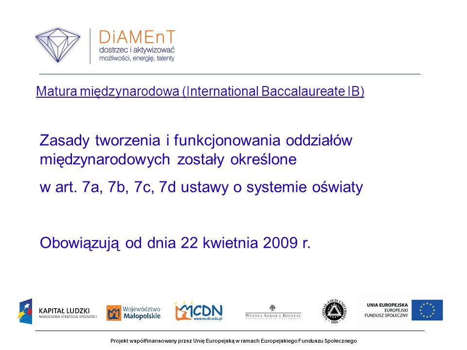 Projekt współfinansowany przez Unię Europejską w ramach Europejskiego Funduszu Społecznego Matura międzynarodowa (International Baccalaureate IB) Zasa
