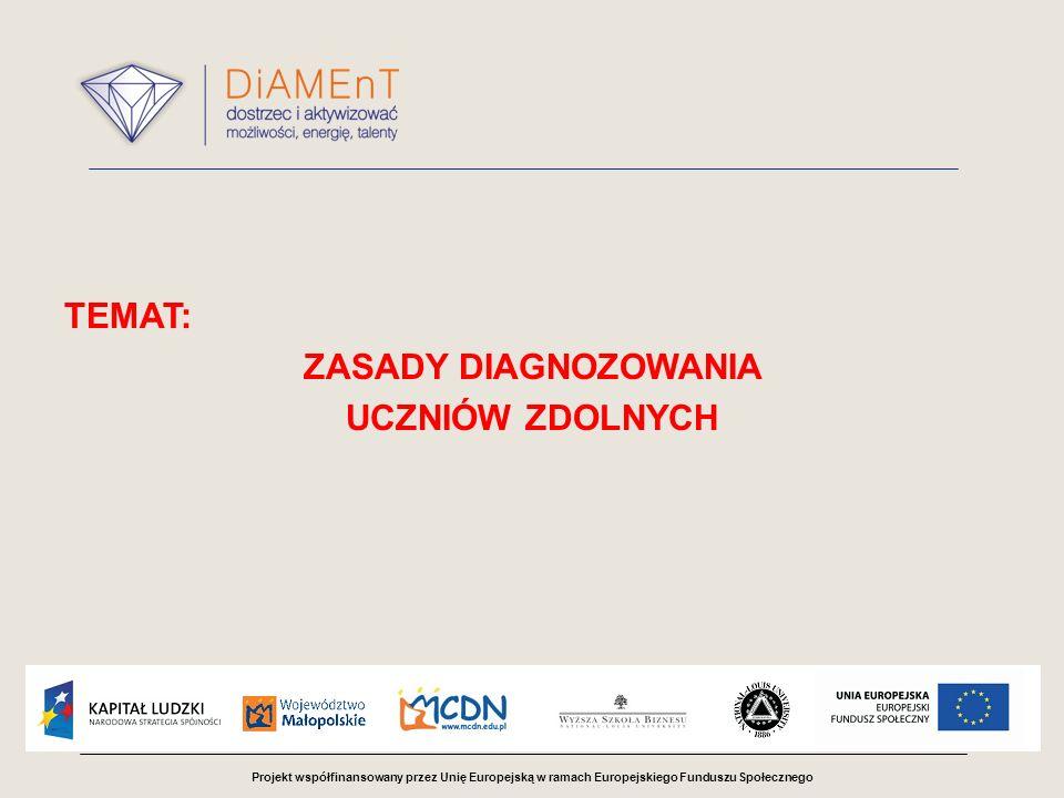 Projekt współfinansowany przez Unię Europejską w ramach Europejskiego Funduszu Społecznego Etapy diagnozy Etap 2 Test diagnostyczny Test diagnostyczny badający uzdolnienia w zakresie przedsiębiorczości jest jednoczęściowy, ma charakter testu psychologicznego (w II i III etapie edukacji nie ma przedmiotu przedsiębiorczość).