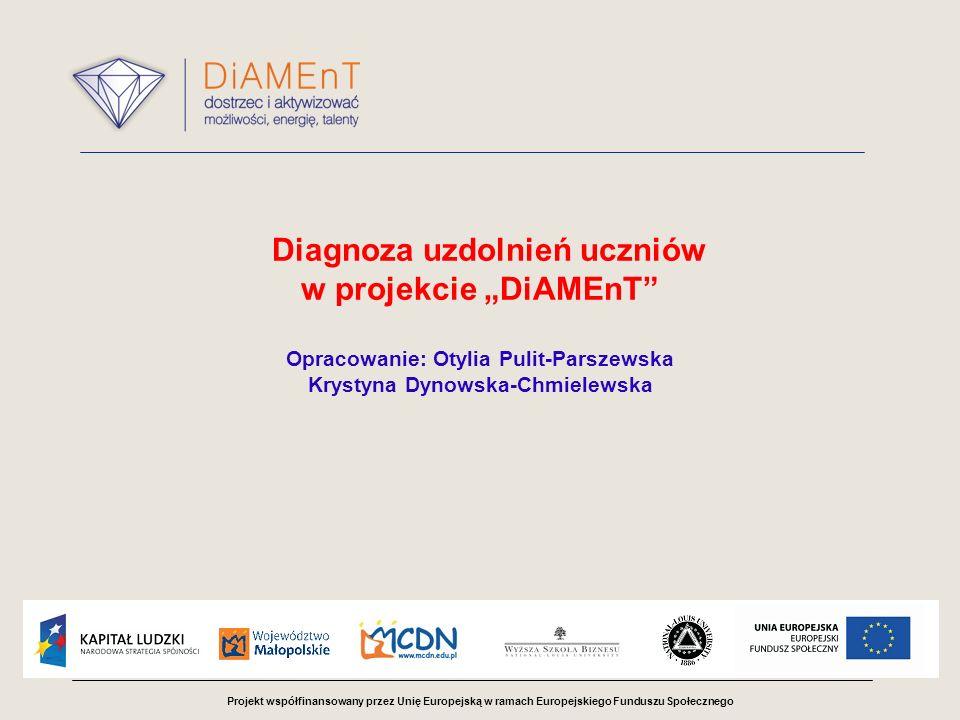 Projekt współfinansowany przez Unię Europejską w ramach Europejskiego Funduszu Społecznego Cele diagnozy Rozpoznanie uzdolnień poznawczych (kierunkowych) uczniów na trzech etapach kształcenia w zakresie czterech obszarów przedmiotowych Zakwalifikowanie uczniów uzdolnionych kierunkowo na zajęcia pozaszkolne w Powiatowych Ośrodkach Wspierania Uczniów Zdolnych Przetestowanie narzędzi diagnostycznych oraz procedur prowadzenia diagnozy uzdolnień kierunkowych uczniów