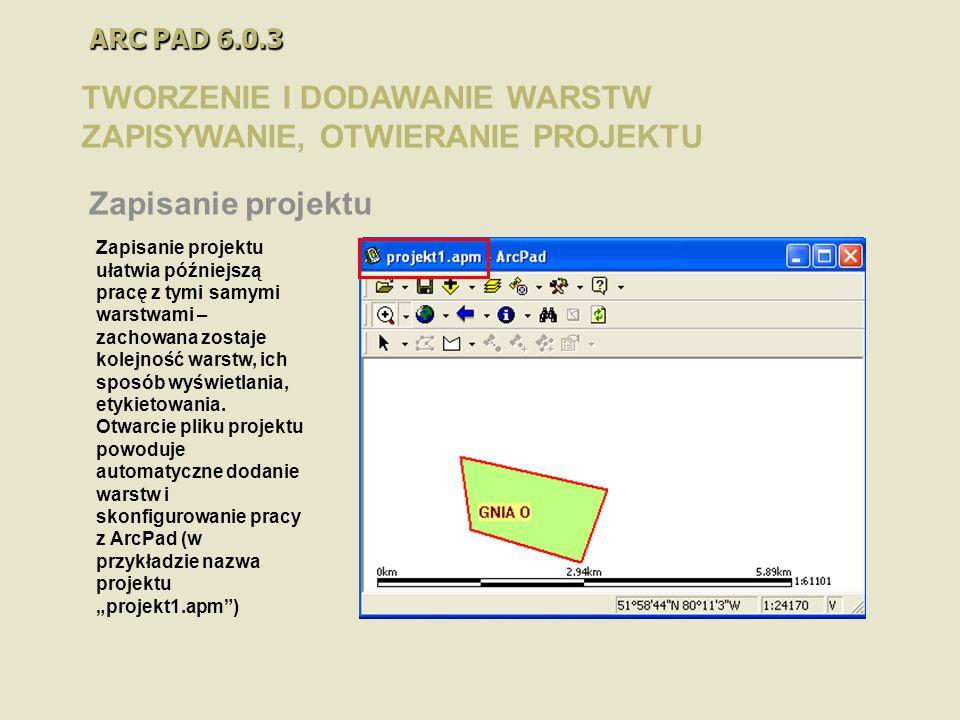 ARC PAD 6.0.3 TWORZENIE I DODAWANIE WARSTW ZAPISYWANIE, OTWIERANIE PROJEKTU Zapisanie projektu Zapisanie projektu ułatwia późniejszą pracę z tymi samy
