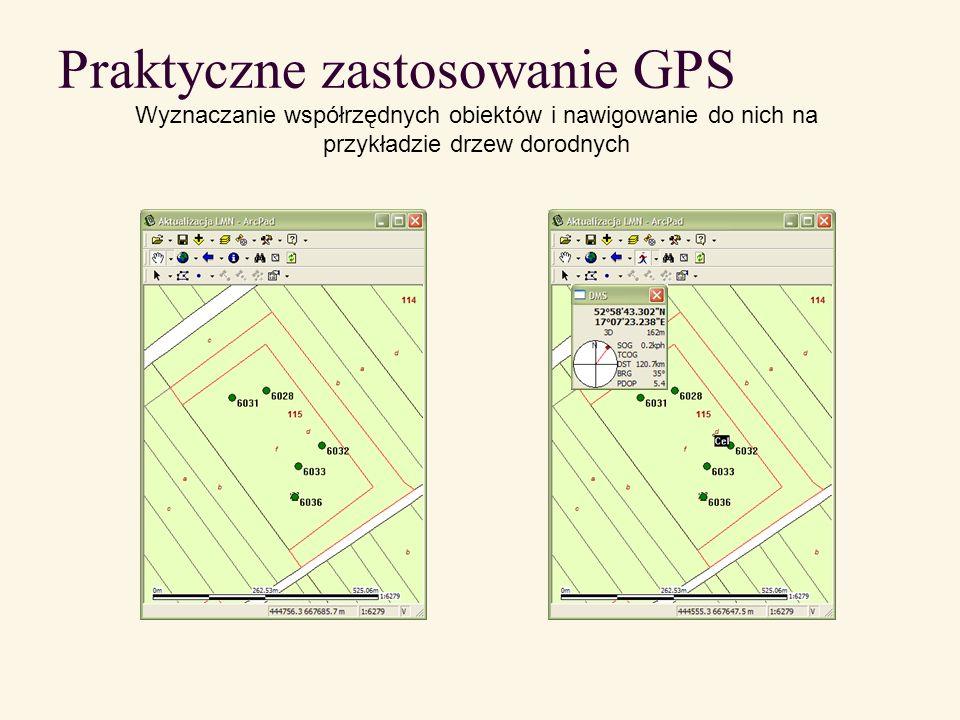 Praktyczne zastosowanie GPS Wyznaczanie współrzędnych obiektów i nawigowanie do nich na przykładzie drzew dorodnych
