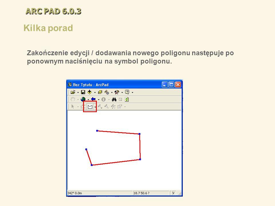 ARC PAD 6.0.3 Kilka porad Zakończenie edycji / dodawania nowego poligonu następuje po ponownym naciśnięciu na symbol poligonu.