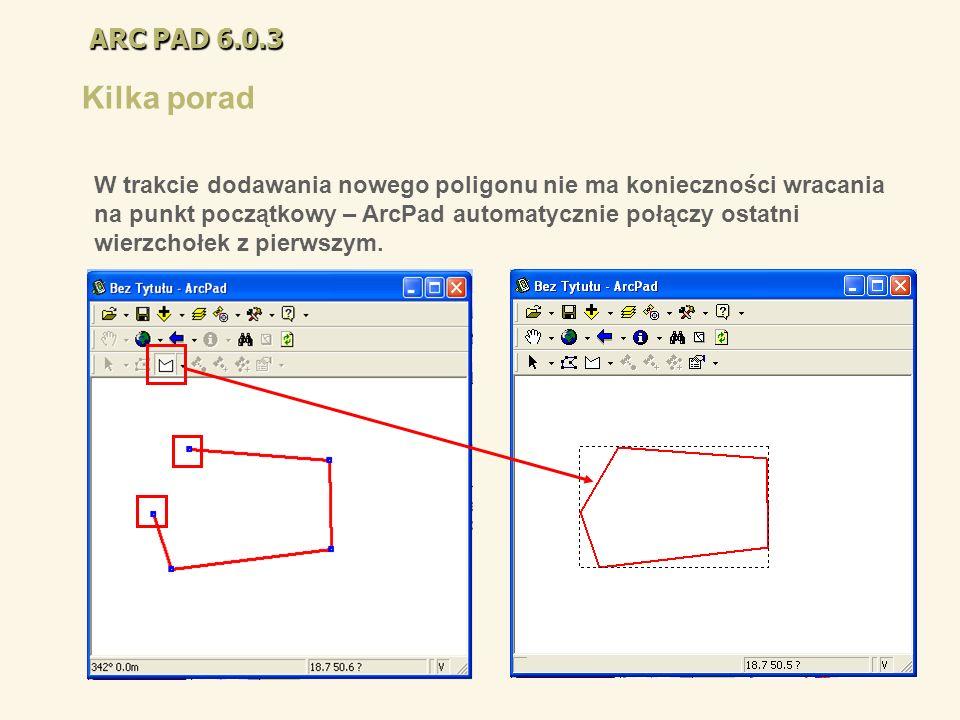 ARC PAD 6.0.3 Kilka porad W trakcie dodawania nowego poligonu nie ma konieczności wracania na punkt początkowy – ArcPad automatycznie połączy ostatni