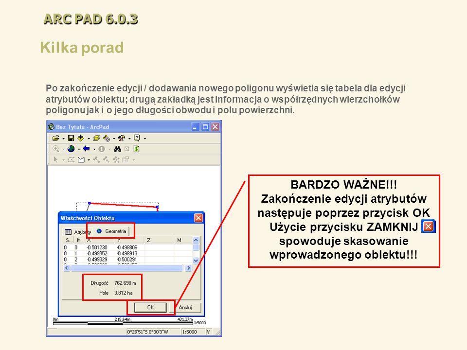 ARC PAD 6.0.3 Kilka porad Po zakończenie edycji / dodawania nowego poligonu wyświetla się tabela dla edycji atrybutów obiektu; drugą zakładką jest inf
