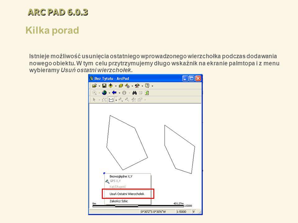 ARC PAD 6.0.3 Kilka porad Istnieje możliwość usunięcia ostatniego wprowadzonego wierzchołka podczas dodawania nowego obiektu. W tym celu przytrzymujem