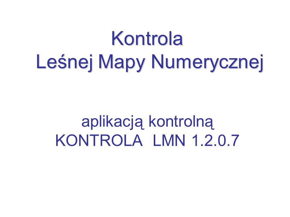 Kontrola Leśnej Mapy Numerycznej Kontrola Leśnej Mapy Numerycznej aplikacją kontrolną KONTROLA LMN 1.2.0.7