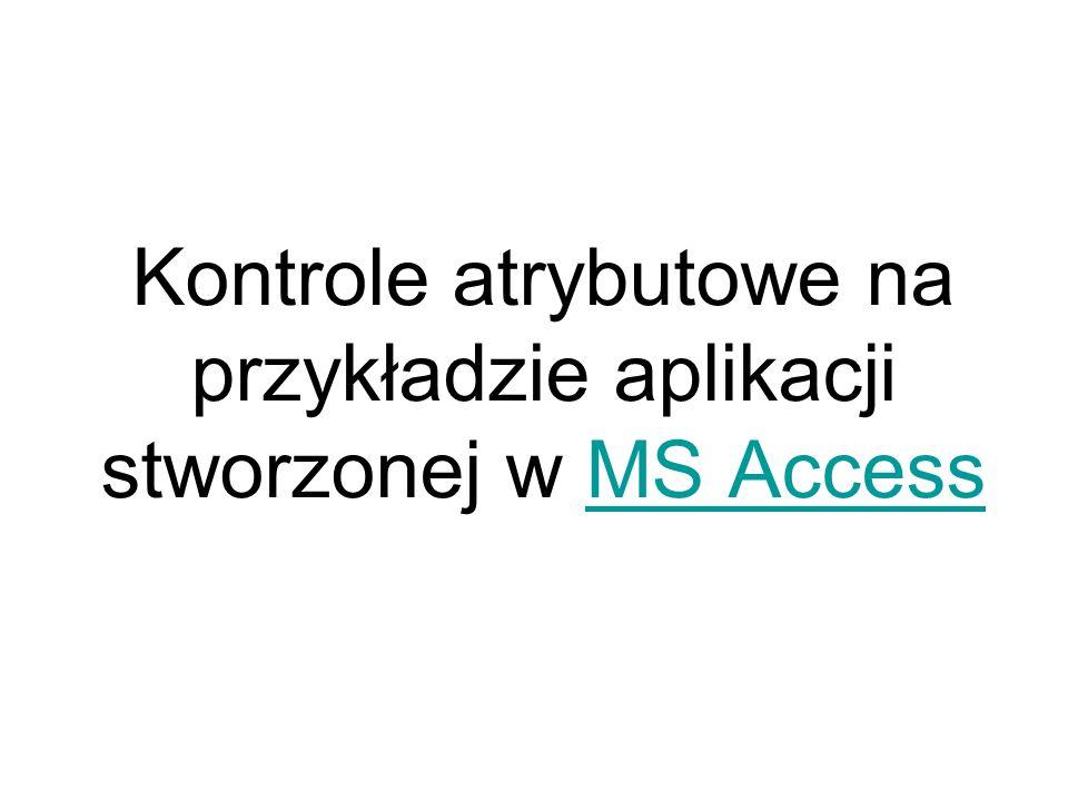 Kontrole atrybutowe na przykładzie aplikacji stworzonej w MS AccessMS Access
