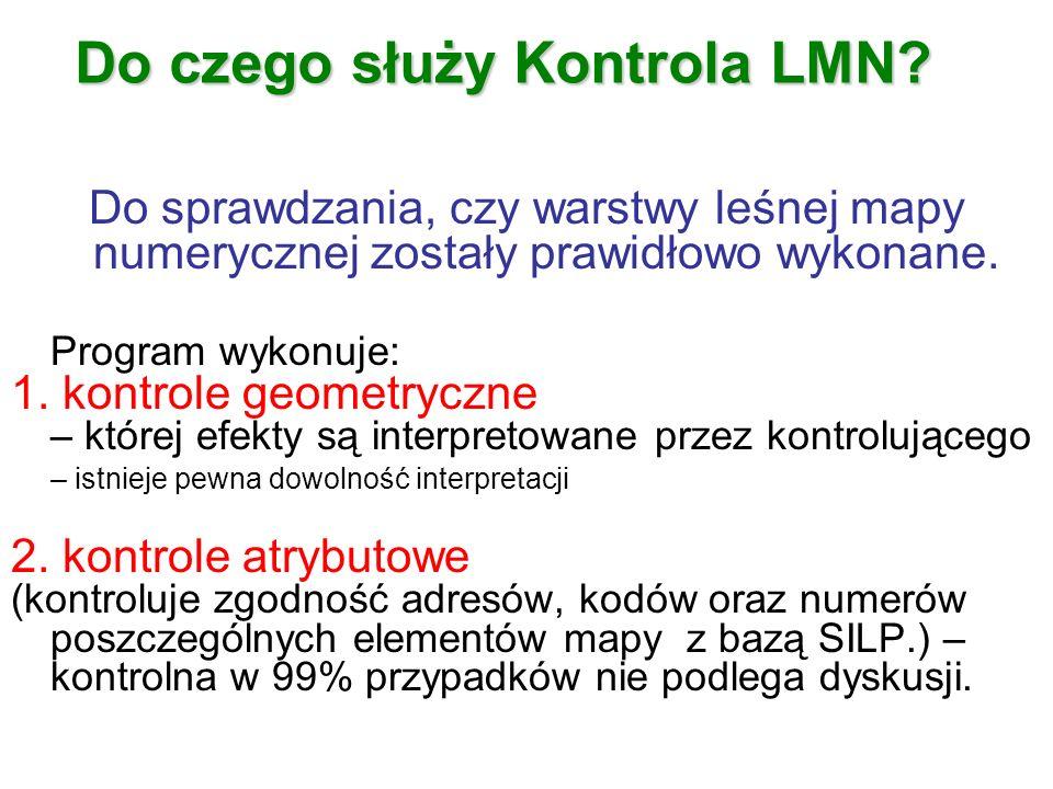 Do czego służy Kontrola LMN? Do sprawdzania, czy warstwy leśnej mapy numerycznej zostały prawidłowo wykonane. Program wykonuje: 1. kontrole geometrycz